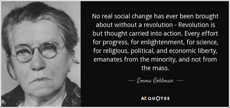 Emma Goldman quote: No real social change has ever been
